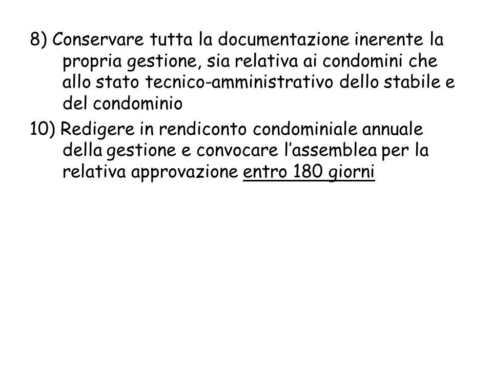 8) Conservare tutta la documentazione inerente la propria gestione, sia relativa ai condomini che allo stato tecnico-amministrativo dello stabile e del condominio