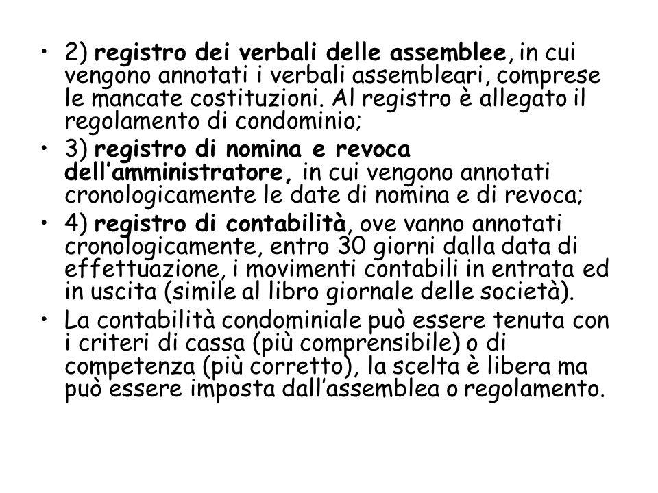2) registro dei verbali delle assemblee, in cui vengono annotati i verbali assembleari, comprese le mancate costituzioni. Al registro è allegato il regolamento di condominio;