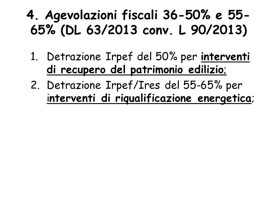 4. Agevolazioni fiscali 36-50% e 55-65% (DL 63/2013 conv. L 90/2013)