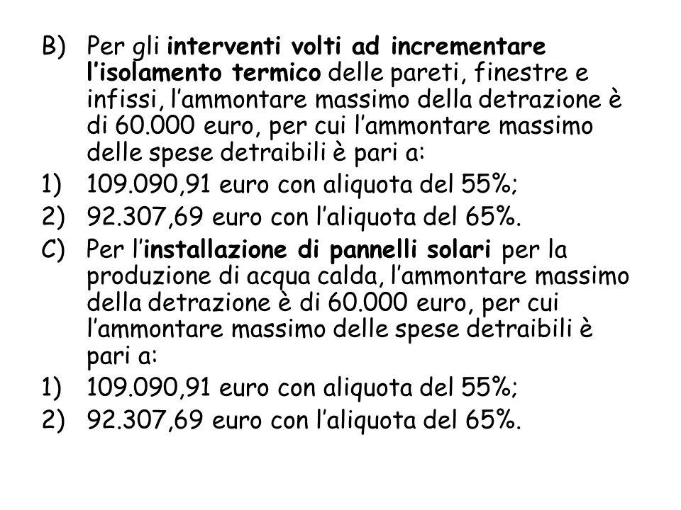 B) Per gli interventi volti ad incrementare l'isolamento termico delle pareti, finestre e infissi, l'ammontare massimo della detrazione è di 60.000 euro, per cui l'ammontare massimo delle spese detraibili è pari a: