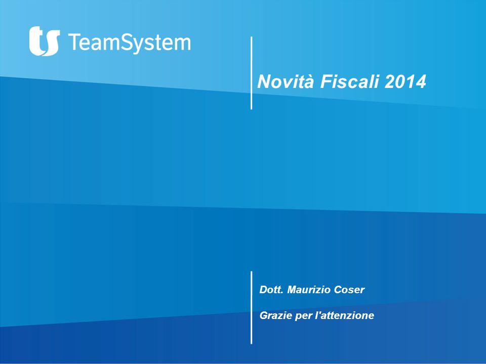 Novità Fiscali 2014 Dott. Maurizio Coser Grazie per l attenzione