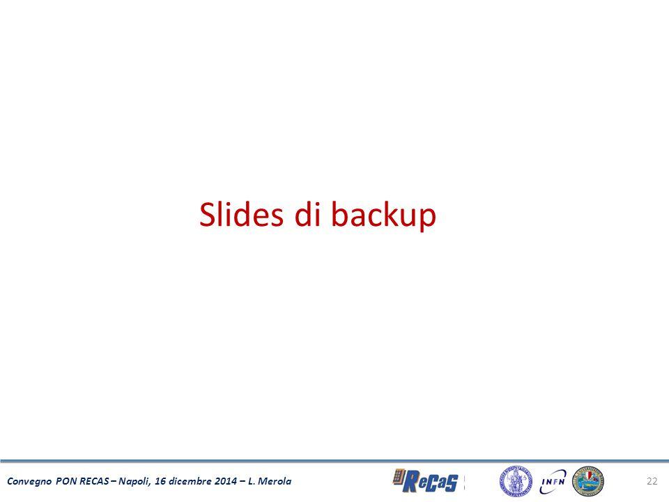 Slides di backup Convegno PON RECAS – Napoli, 16 dicembre 2014 – L. Merola