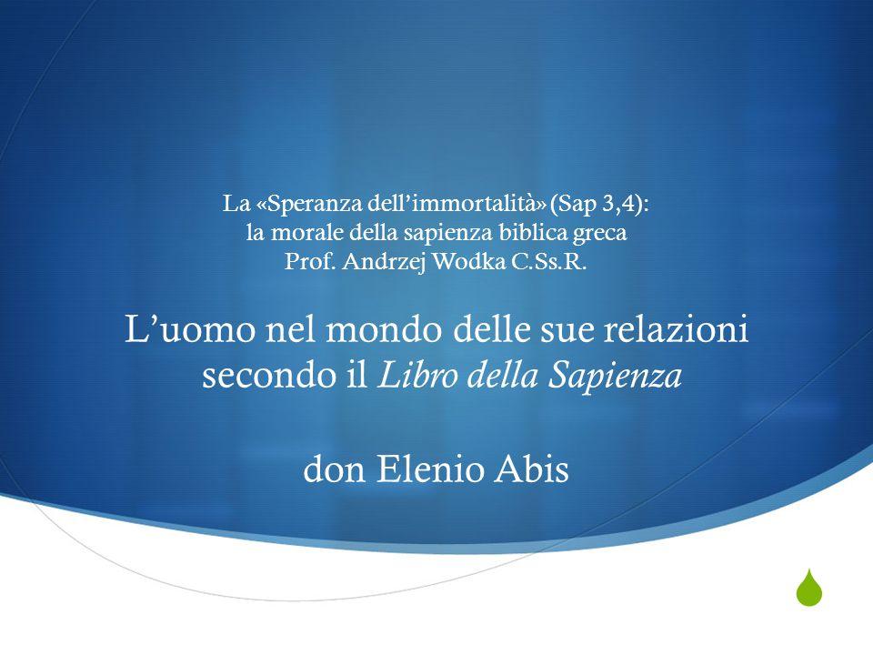 La «Speranza dell'immortalità» (Sap 3,4): la morale della sapienza biblica greca Prof.