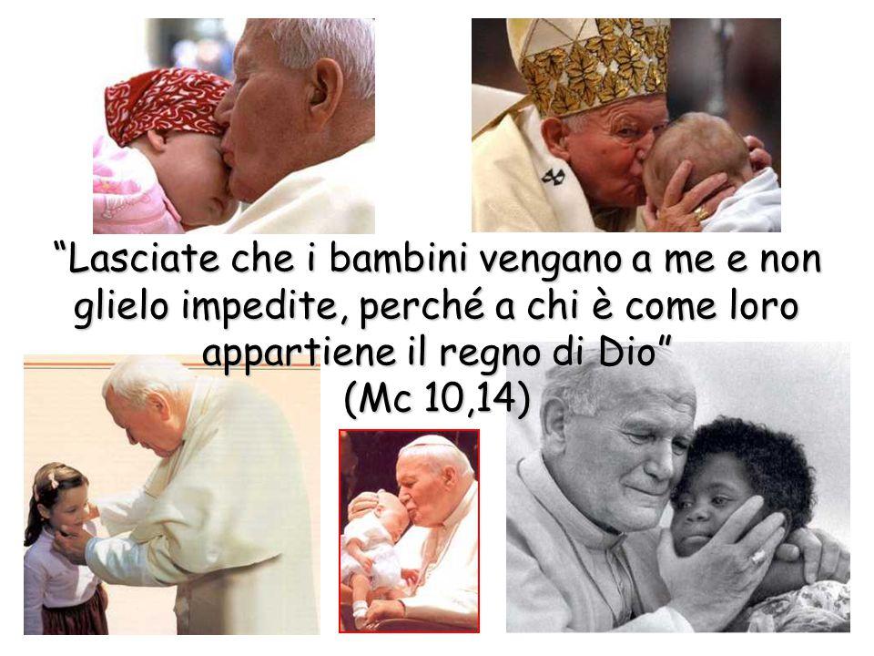 Lasciate che i bambini vengano a me e non glielo impedite, perché a chi è come loro appartiene il regno di Dio (Mc 10,14)