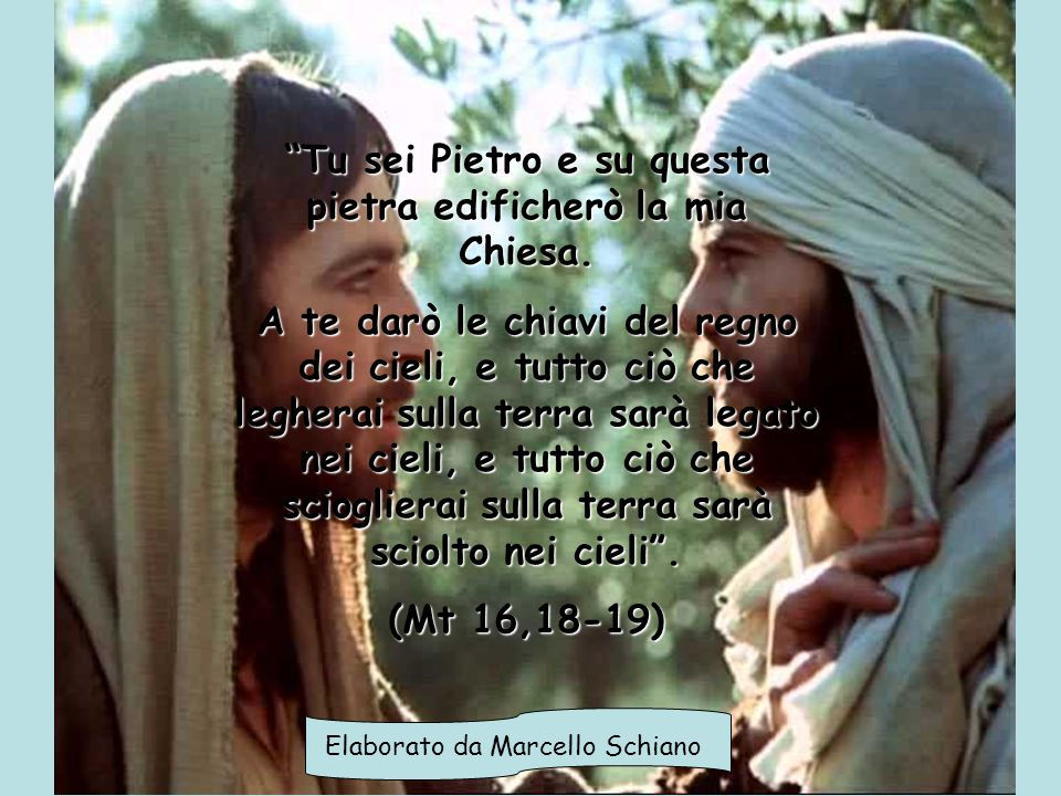 Tu sei Pietro e su questa pietra edificherò la mia Chiesa.