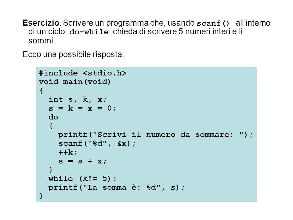Esercizio. Scrivere un programma che, usando scanf() all'interno di un ciclo do-while, chieda di scrivere 5 numeri interi e li sommi.