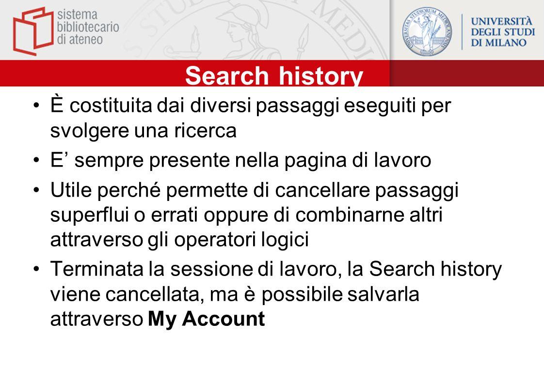 Search history È costituita dai diversi passaggi eseguiti per svolgere una ricerca. E' sempre presente nella pagina di lavoro.