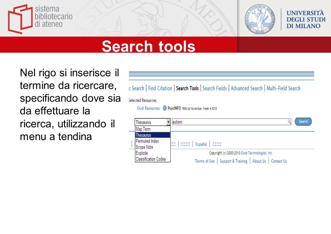 Search tools Nel rigo si inserisce il termine da ricercare, specificando dove sia da effettuare la ricerca, utilizzando il menu a tendina.