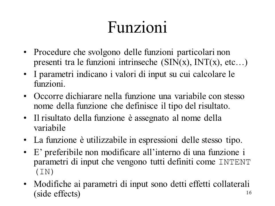 Funzioni Procedure che svolgono delle funzioni particolari non presenti tra le funzioni intrinseche (SIN(x), INT(x), etc…)