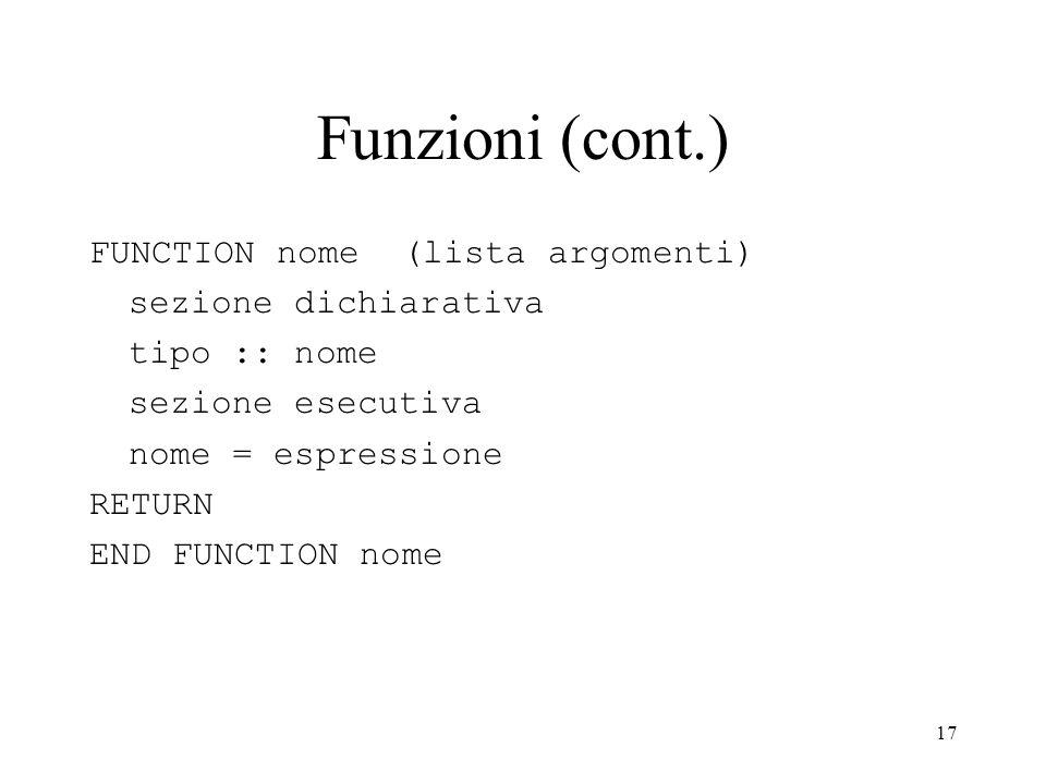 Funzioni (cont.) FUNCTION nome (lista argomenti) sezione dichiarativa