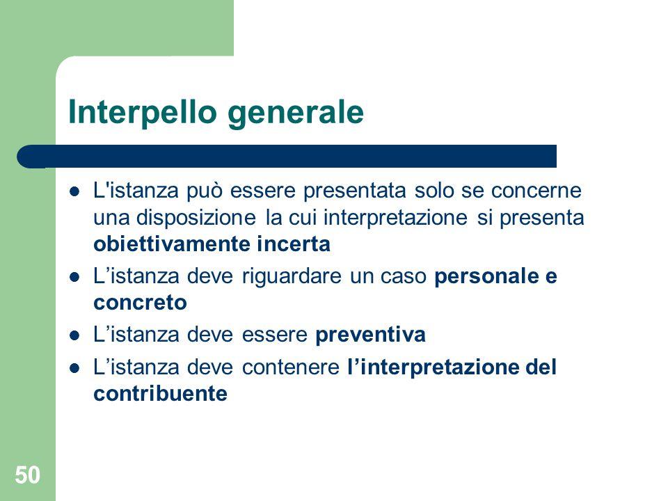 Interpello generale L istanza può essere presentata solo se concerne una disposizione la cui interpretazione si presenta obiettivamente incerta.