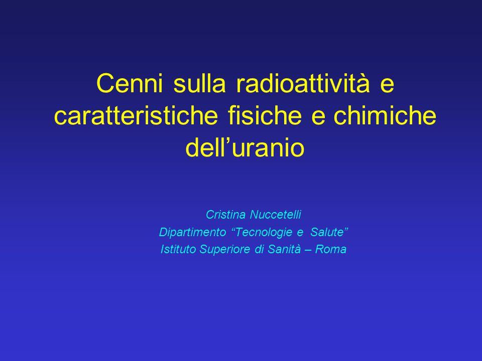Cenni sulla radioattività e caratteristiche fisiche e chimiche dell'uranio