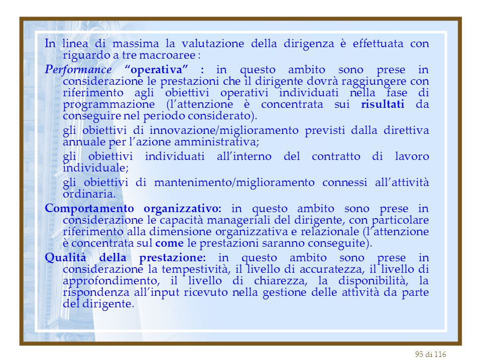 In linea di massima la valutazione della dirigenza è effettuata con riguardo a tre macroaree :