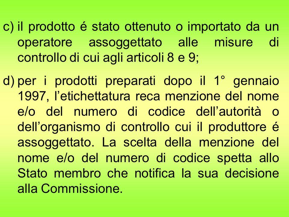 il prodotto é stato ottenuto o importato da un operatore assoggettato alle misure di controllo di cui agli articoli 8 e 9;