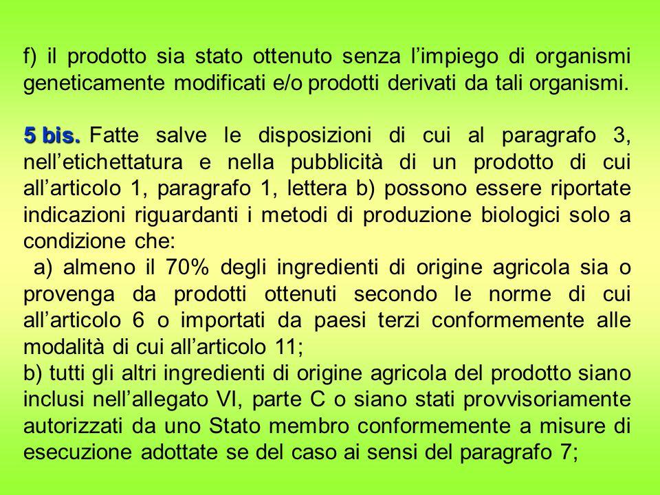 f) il prodotto sia stato ottenuto senza l'impiego di organismi geneticamente modificati e/o prodotti derivati da tali organismi.