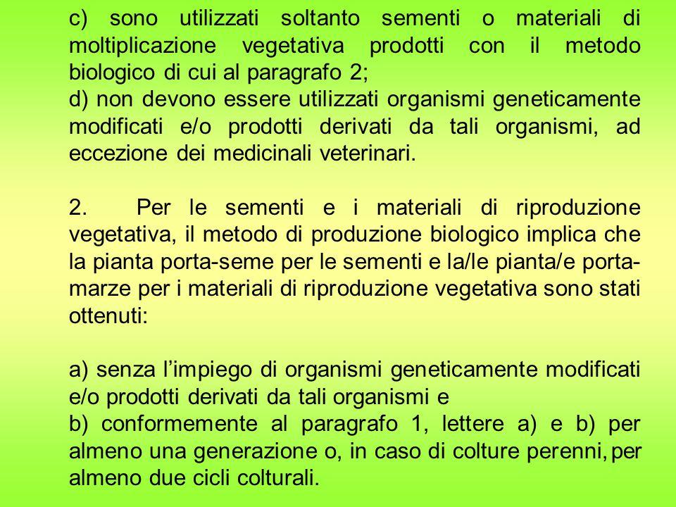 c) sono utilizzati soltanto sementi o materiali di moltiplicazione vegetativa prodotti con il metodo biologico di cui al paragrafo 2;