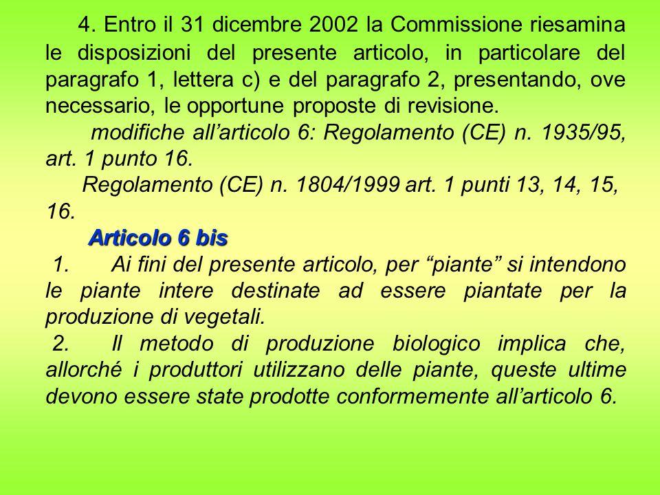 4. Entro il 31 dicembre 2002 la Commissione riesamina le disposizioni del presente articolo, in particolare del paragrafo 1, lettera c) e del paragrafo 2, presentando, ove necessario, le opportune proposte di revisione.