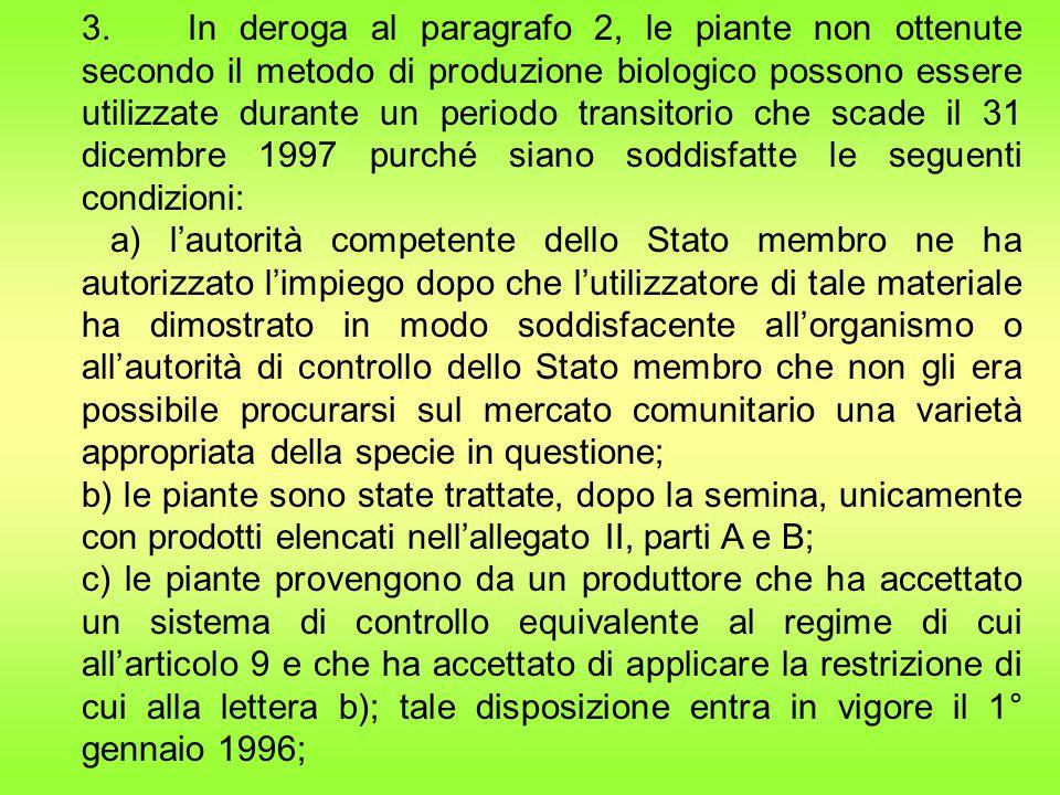 3. In deroga al paragrafo 2, le piante non ottenute secondo il metodo di produzione biologico possono essere utilizzate durante un periodo transitorio che scade il 31 dicembre 1997 purché siano soddisfatte le seguenti condizioni: