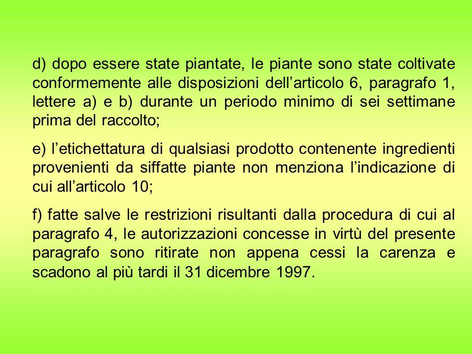 d) dopo essere state piantate, le piante sono state coltivate conformemente alle disposizioni dell'articolo 6, paragrafo 1, lettere a) e b) durante un periodo minimo di sei settimane prima del raccolto;