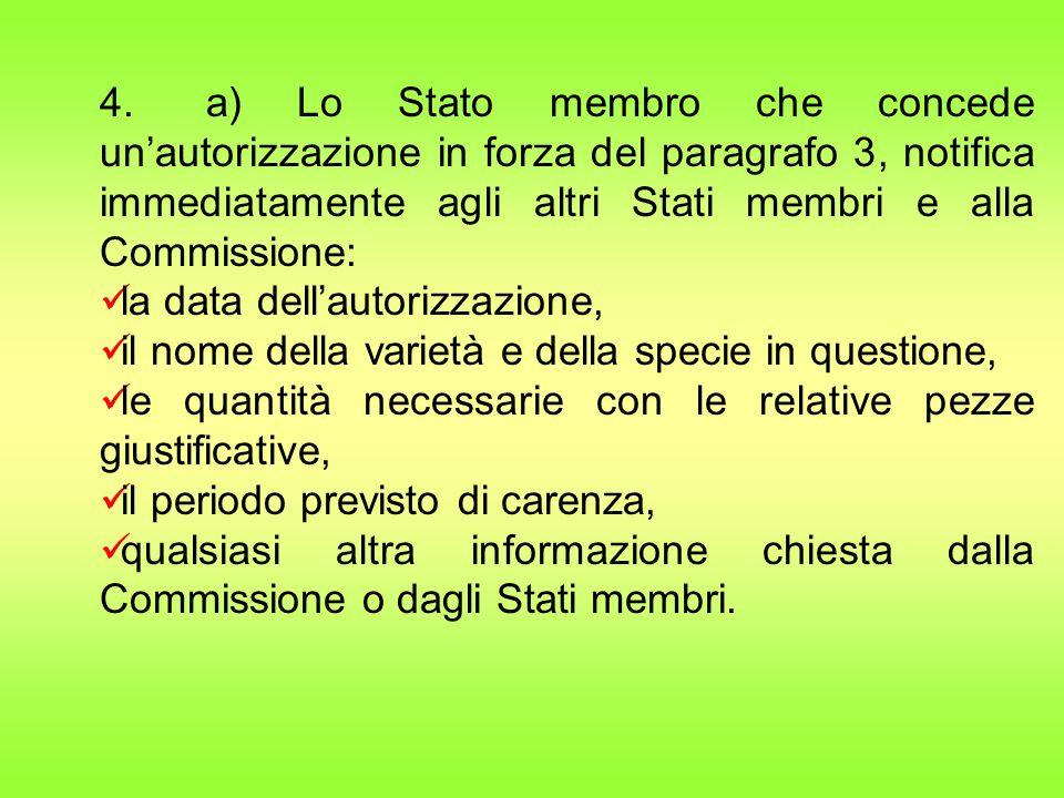 4. a) Lo Stato membro che concede un'autorizzazione in forza del paragrafo 3, notifica immediatamente agli altri Stati membri e alla Commissione: