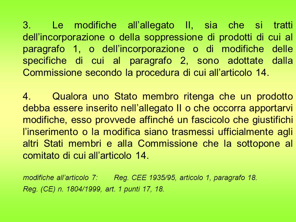 3. Le modifiche all'allegato II, sia che si tratti dell'incorporazione o della soppressione di prodotti di cui al paragrafo 1, o dell'incorporazione o di modifiche delle specifiche di cui al paragrafo 2, sono adottate dalla Commissione secondo la procedura di cui all'articolo 14.
