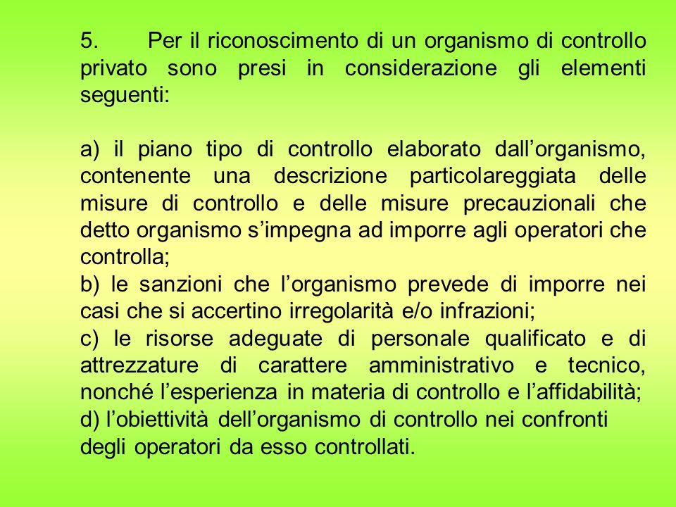 5. Per il riconoscimento di un organismo di controllo privato sono presi in considerazione gli elementi seguenti: