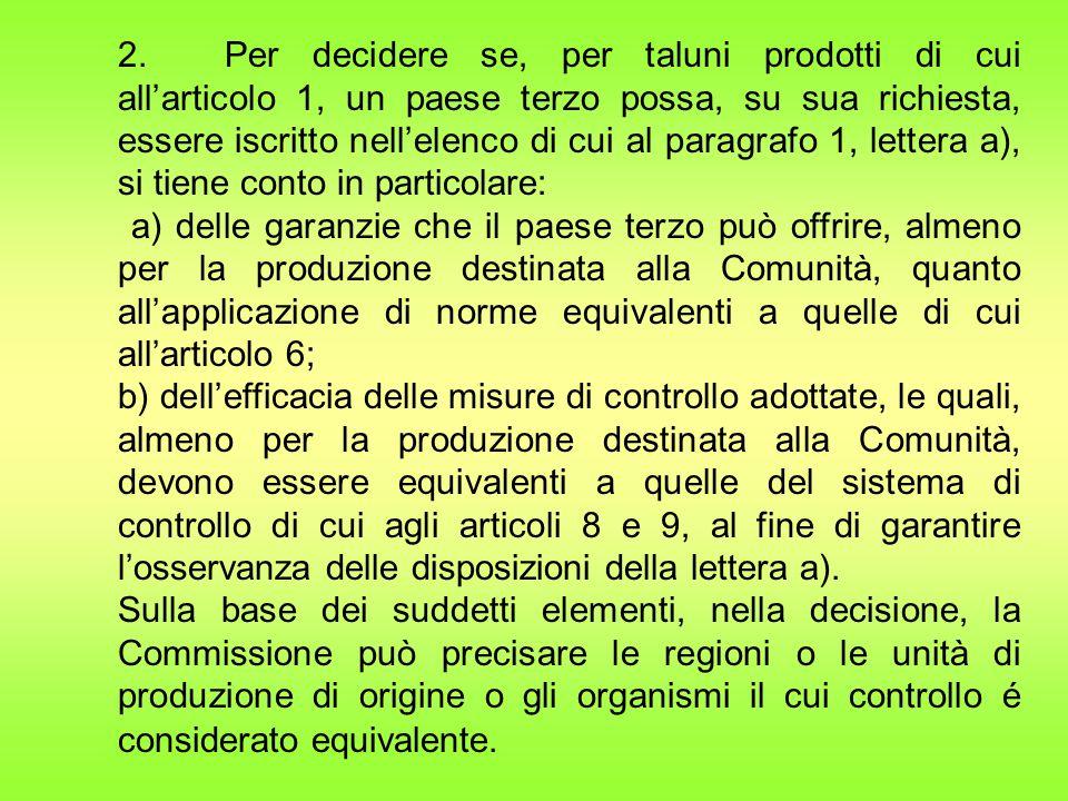 2. Per decidere se, per taluni prodotti di cui all'articolo 1, un paese terzo possa, su sua richiesta, essere iscritto nell'elenco di cui al paragrafo 1, lettera a), si tiene conto in particolare: