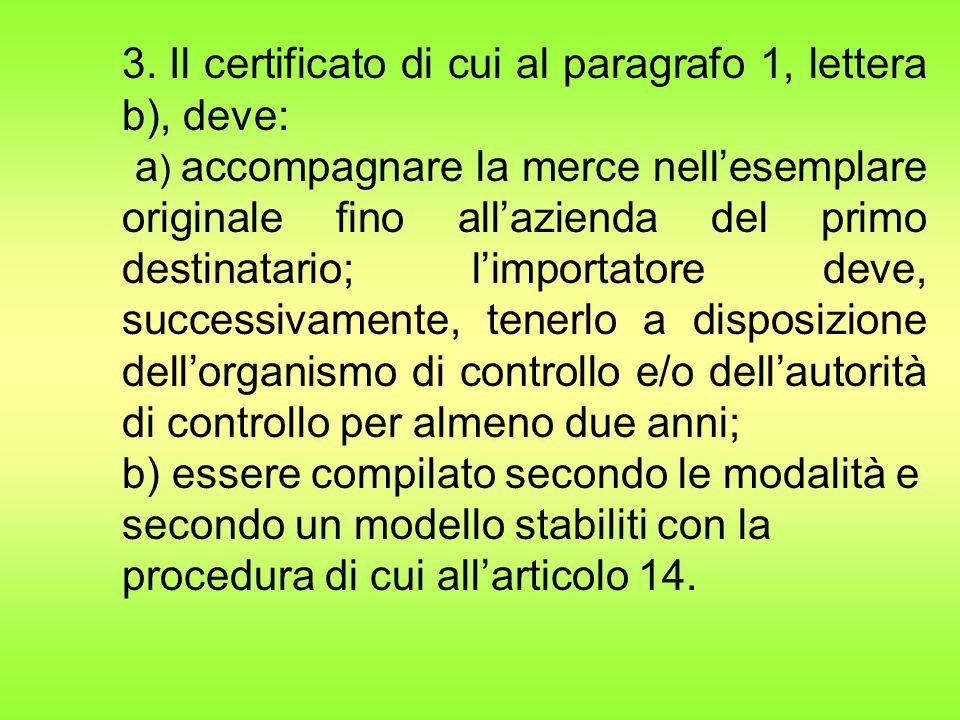 3. Il certificato di cui al paragrafo 1, lettera b), deve: