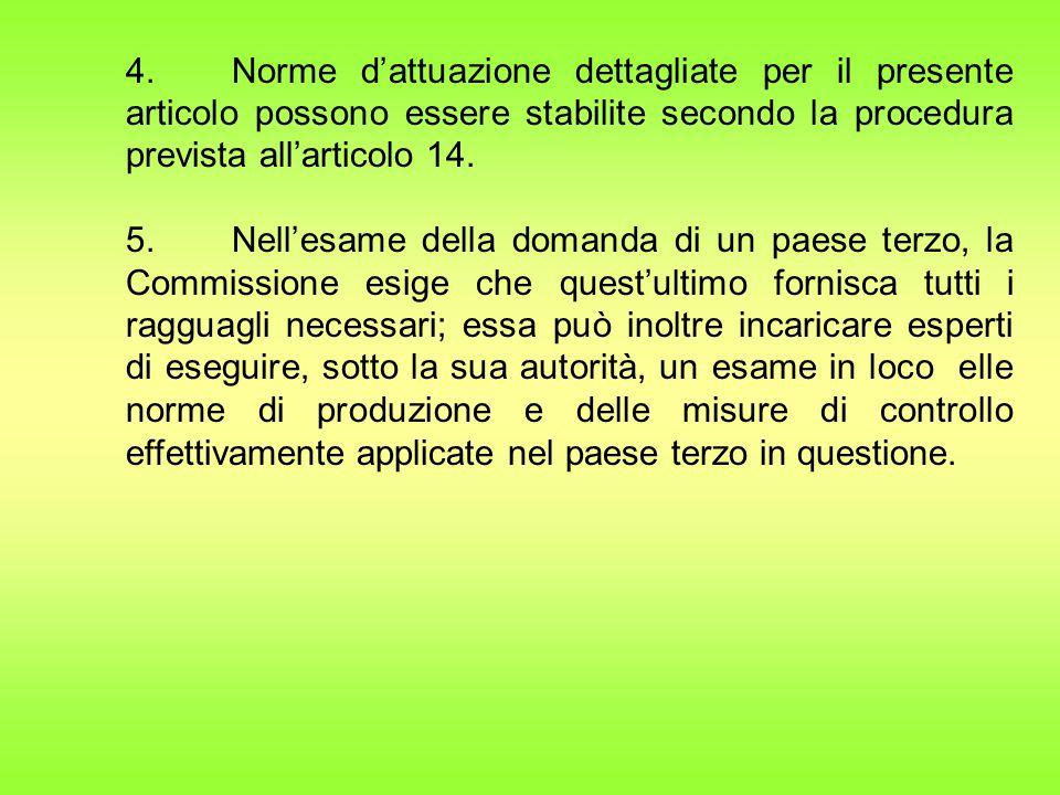 4. Norme d'attuazione dettagliate per il presente articolo possono essere stabilite secondo la procedura prevista all'articolo 14.