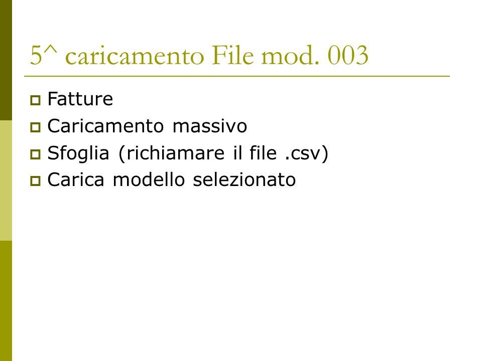 5^ caricamento File mod. 003 Fatture Caricamento massivo