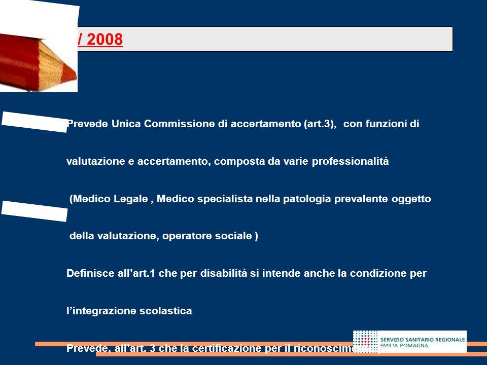 L.R. 4/ 2008 Prevede Unica Commissione di accertamento (art.3), con funzioni di. valutazione e accertamento, composta da varie professionalità.