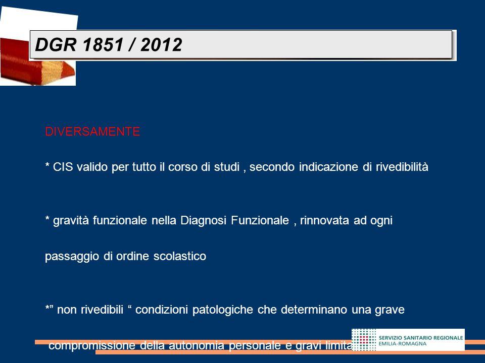 DGR 1851 / 2012 DIVERSAMENTE. * CIS valido per tutto il corso di studi , secondo indicazione di rivedibilità.