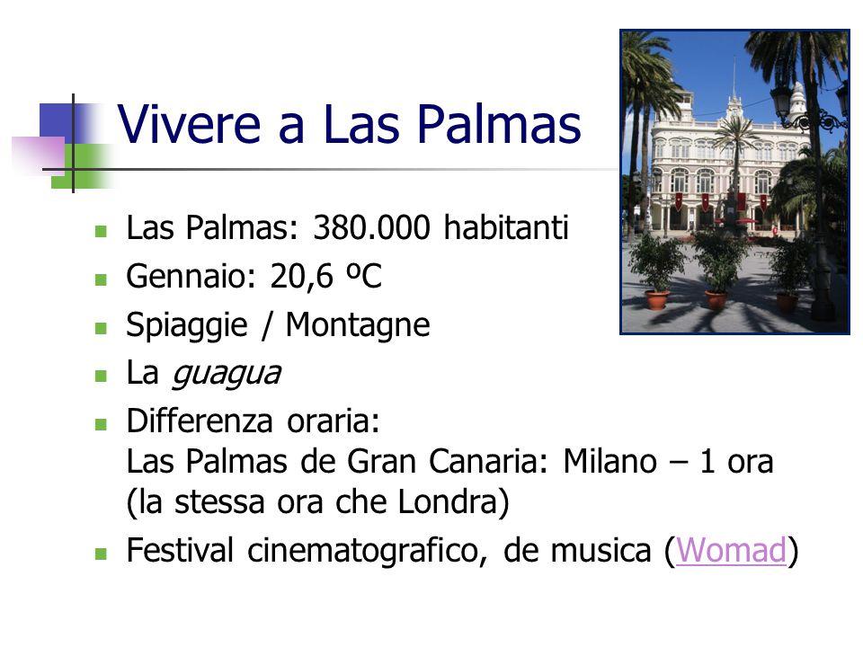 Vivere a Las Palmas Las Palmas: 380.000 habitanti Gennaio: 20,6 ºC