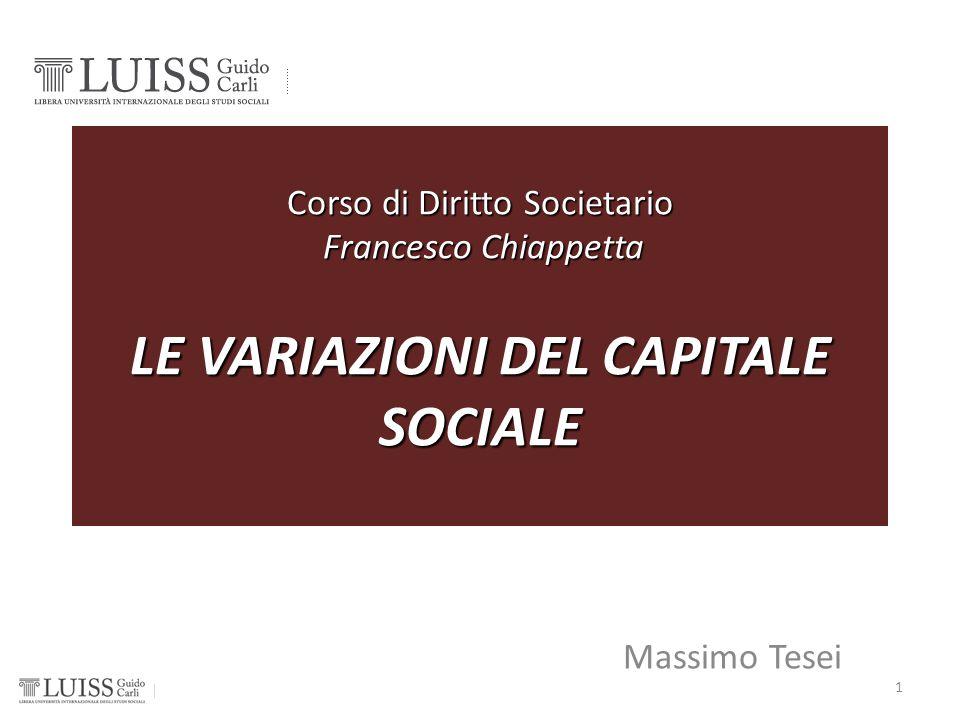 Corso di Diritto Societario Francesco Chiappetta LE VARIAZIONI DEL CAPITALE SOCIALE