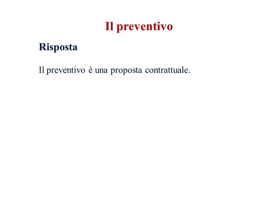 Il preventivo Risposta Il preventivo è una proposta contrattuale.