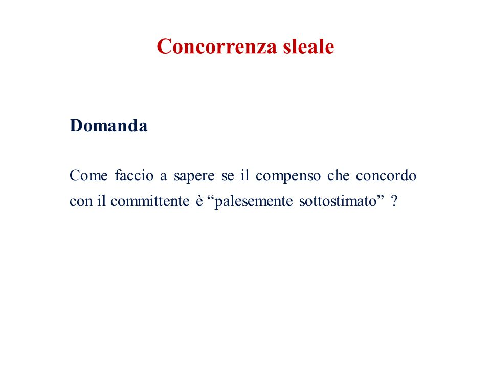 Concorrenza sleale Domanda Come faccio a sapere se il compenso che concordo con il committente è palesemente sottostimato .