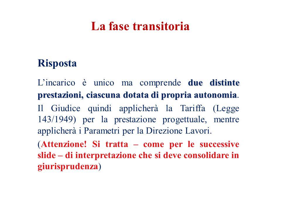 La fase transitoria Risposta. L'incarico è unico ma comprende due distinte prestazioni, ciascuna dotata di propria autonomia.