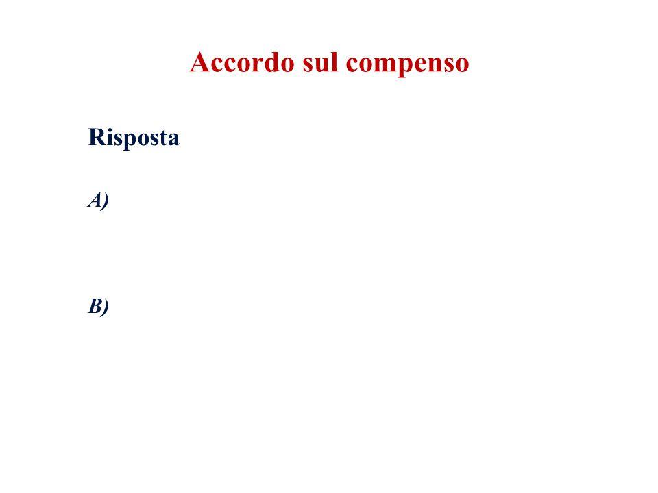 Accordo sul compenso Risposta A) B)