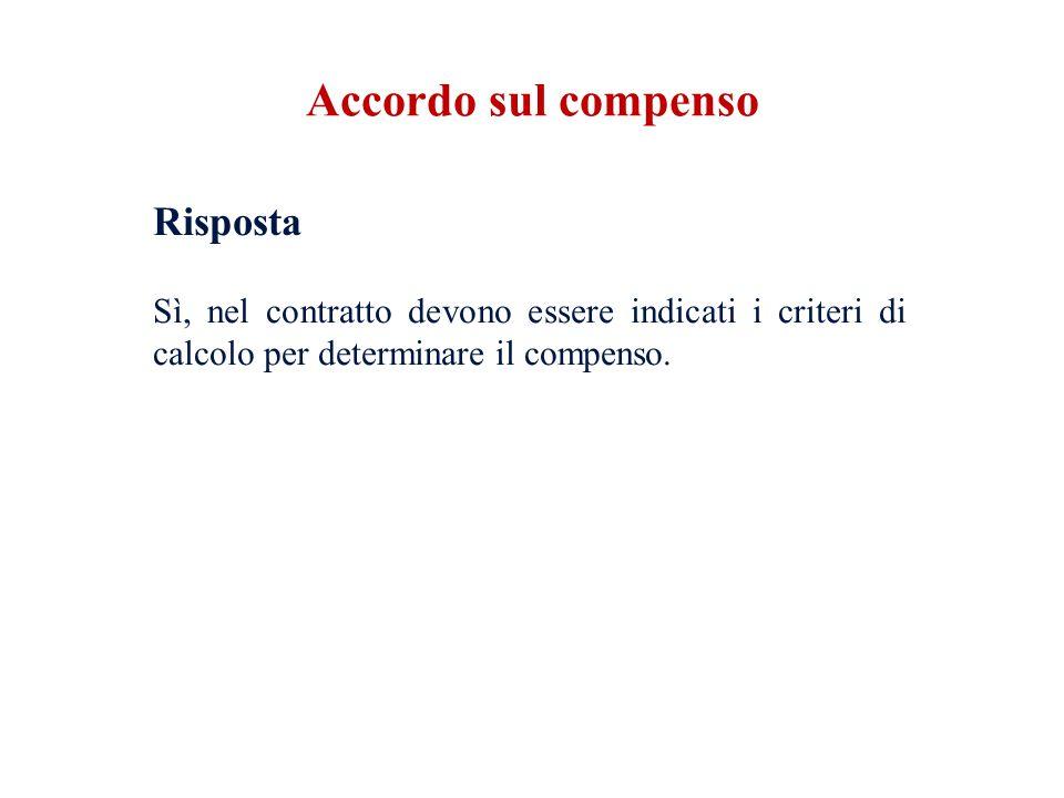 Accordo sul compenso Risposta Sì, nel contratto devono essere indicati i criteri di calcolo per determinare il compenso.
