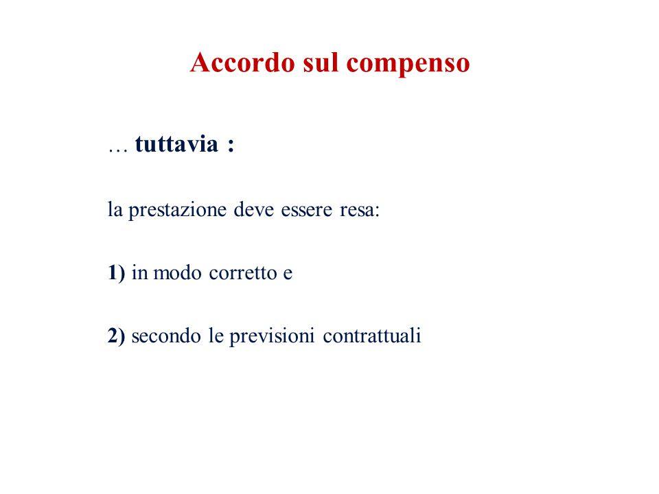 Accordo sul compenso … tuttavia : la prestazione deve essere resa: 1) in modo corretto e 2) secondo le previsioni contrattuali