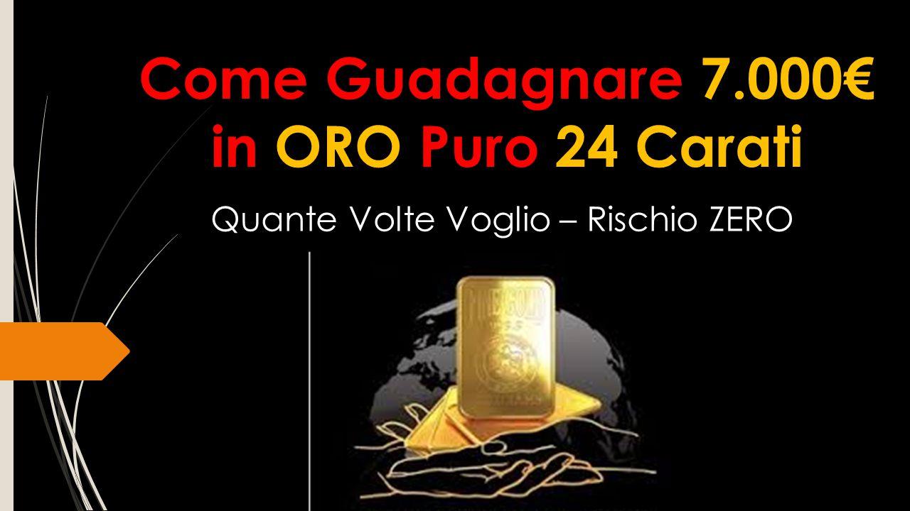 Come Guadagnare 7.000€ in ORO Puro 24 Carati