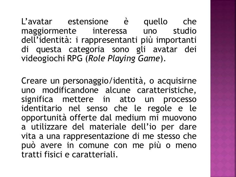 L'avatar estensione è quello che maggiormente interessa uno studio dell'identità: i rappresentanti più importanti di questa categoria sono gli avatar dei videogiochi RPG (Role Playing Game).