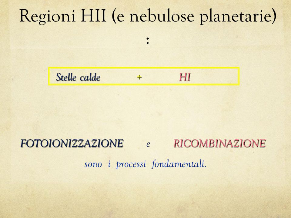 Regioni HII (e nebulose planetarie) :