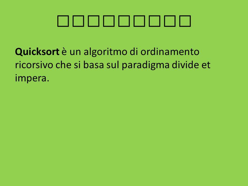 Quicksort Quicksort è un algoritmo di ordinamento ricorsivo che si basa sul paradigma divide et impera.
