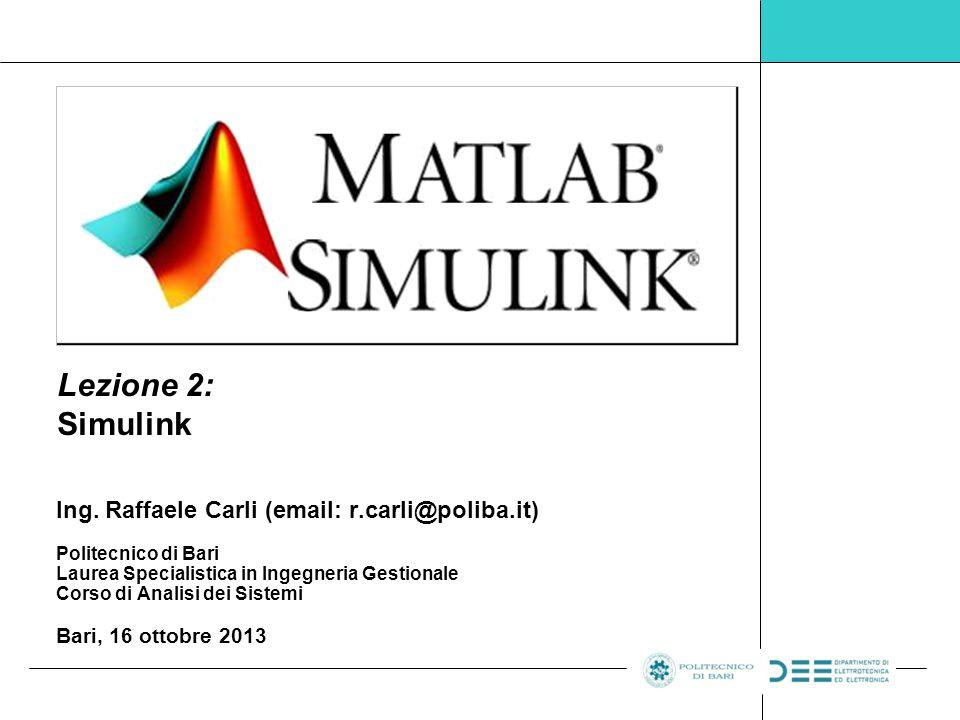 Lezione 2: Simulink Ing. Raffaele Carli (email: r.carli@poliba.it)