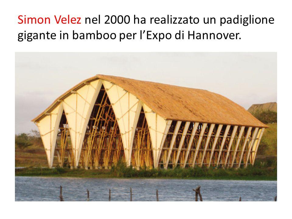 Simon Velez nel 2000 ha realizzato un padiglione gigante in bamboo per l'Expo di Hannover.