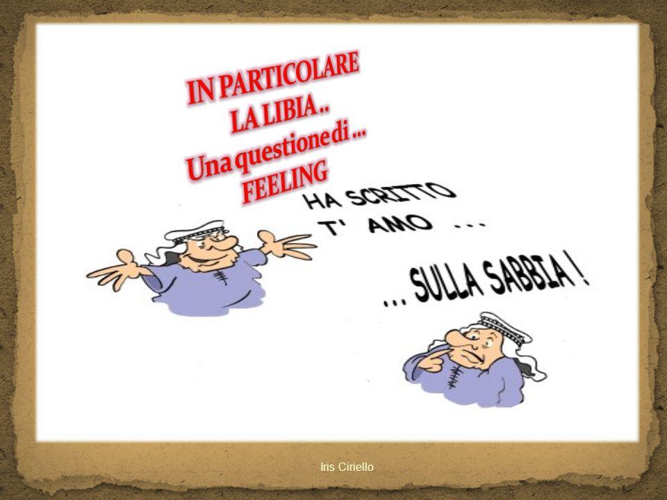 IN PARTICOLARE LA LIBIA .. Una questione di ... FEELING