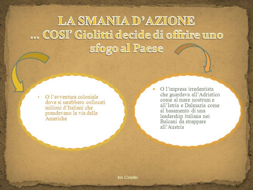 LA SMANIA D'AZIONE ... COSI' Giolitti decide di offrire uno sfogo al Paese