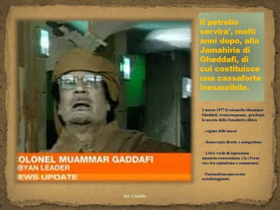 Il petrolio servira , molti anni dopo, alla Jamahiria di Gheddafi, di cui costituisce una cassaforte inesauribile.