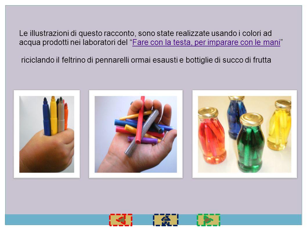 Le illustrazioni di questo racconto, sono state realizzate usando i colori ad acqua prodotti nei laboratori del Fare con la testa, per imparare con le mani